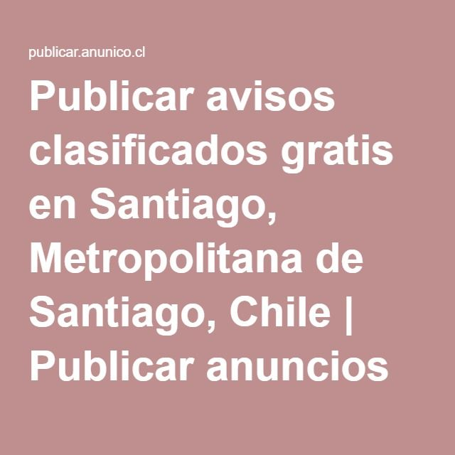 Publicar avisos clasificados gratis en Santiago, Metropolitana de Santiago, Chile   Publicar anuncios gratis