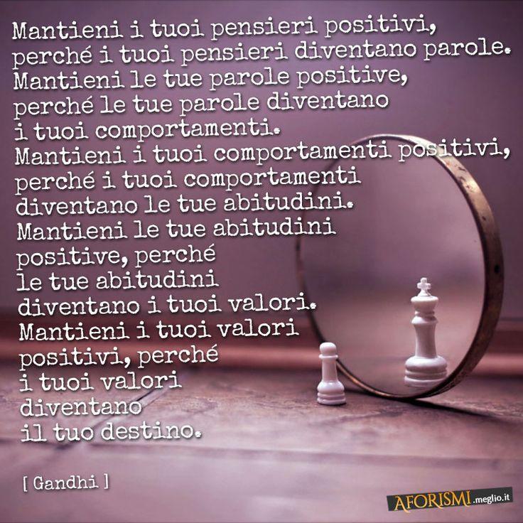 Mantieni i tuoi pensieri positivi, perché i tuoi pensieri diventano parole…