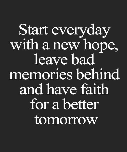 Leave Bad Memories Behind And Have Faith For A Better Tomorrow Impressive Popular Inspirational Quotes