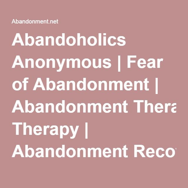 Abandoholics Anonymous | Fear of Abandonment | Abandonment Therapy | Abandonment Recovery | Susan Anderson