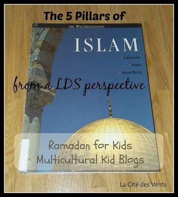 The 5 pillars of Islam from a LDS perspective. Ramadan for Kids series, with Multicultural Kid Blogs.  Les 5 piliers de l'Islam vus par des Saints des Derniers Jours. [La Cité des Vents]