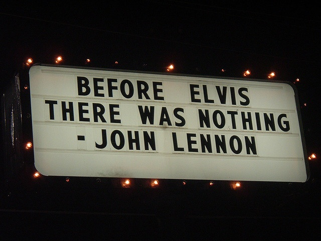 """""""Before Elvis, there was nothing."""" John Lennon"""