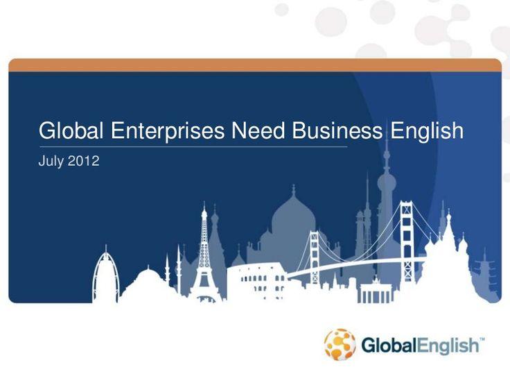 Global Enterprises Need Business English  by GlobalEnglish via slideshare