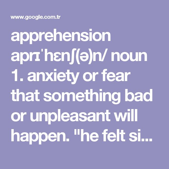 """apprehension aprɪˈhɛnʃ(ə)n/ noun 1. anxiety or fear that something bad or unpleasant will happen. """"he felt sick with apprehension"""" synonyms: anxiety, angst, alarm, worry, uneasiness, unease, nervousness, misgiving, disquiet, concern, agitation, restlessness, edginess, fidgetiness, nerves, tension, trepidation, perturbation, consternation, panic, fearfulness, dread, fear, shock, horror, terror; More 2. understanding; grasp. """"his first apprehension of such large issues"""" synonyms…"""