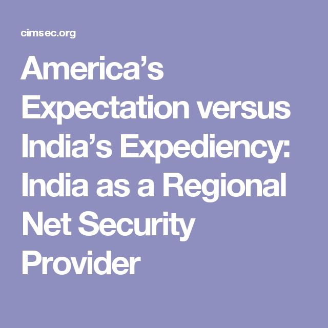 America's Expectation versus India's Expediency: India as a Regional Net Security Provider