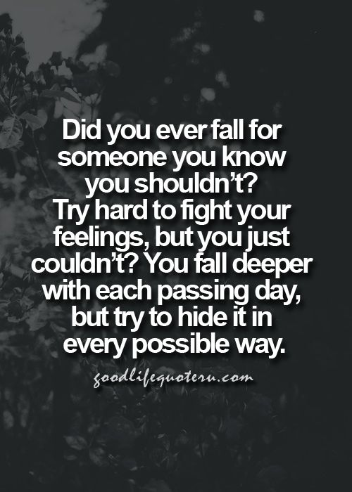 Did you fall for someone you know you shouldn't? Try hard to fight your feelings, but you just couldn't?  You fall deeper with each passing day, but try to hide it in every possible way.