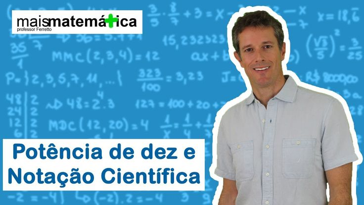 Matemática Básica - Aula 17 - Potência de dez e notação científica