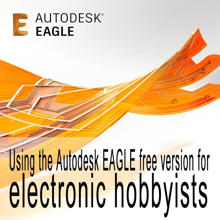 Using the Autodesk EAGLE free version for electronic hobbyists