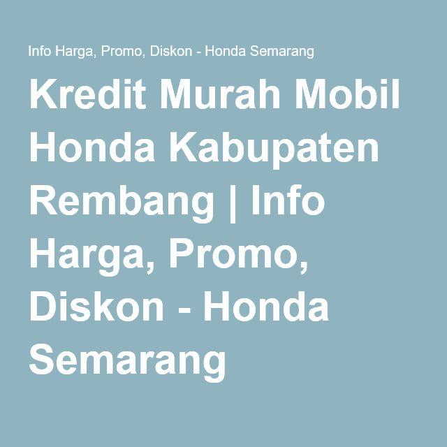 Kredit Murah Mobil Honda Kabupaten Rembang   Info Harga, Promo, Diskon - Honda Semarang