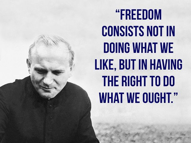 JPII - Freedom definition - for (an extreme) example: a society isn't more free when it legalizes killing one's next door neighbor for any reason.