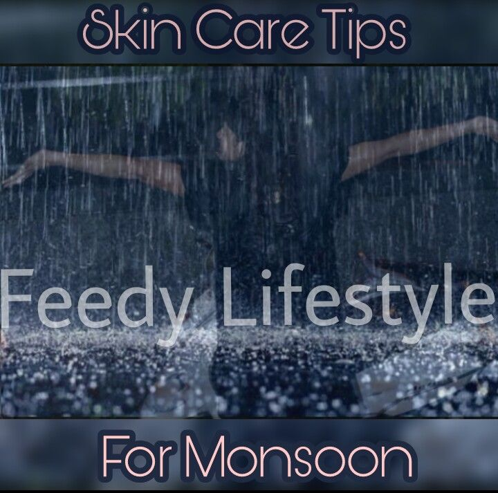 Skin Care Tips for Monsoon to be followed this monsoon is more important  than chasing your