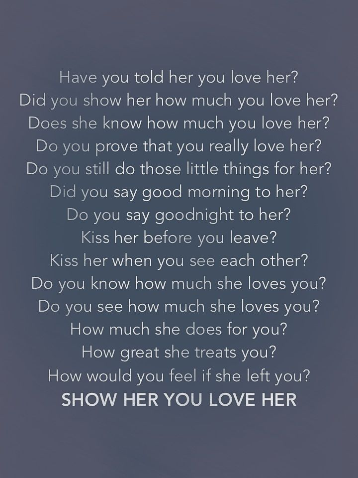 you ve got to show her you love her