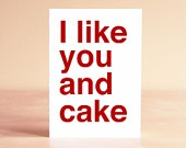 What a funny card: Funny Birthday Card - Funny Anniversary Card - I like you and cake