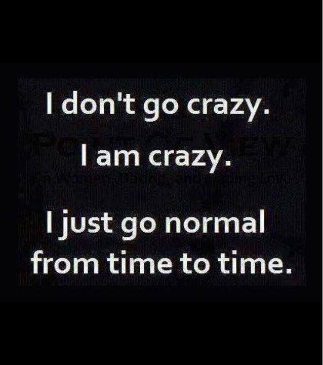 Love this! So empowering to think we don't have to be normal even though that's what's expected of us. Embrace the crazy.