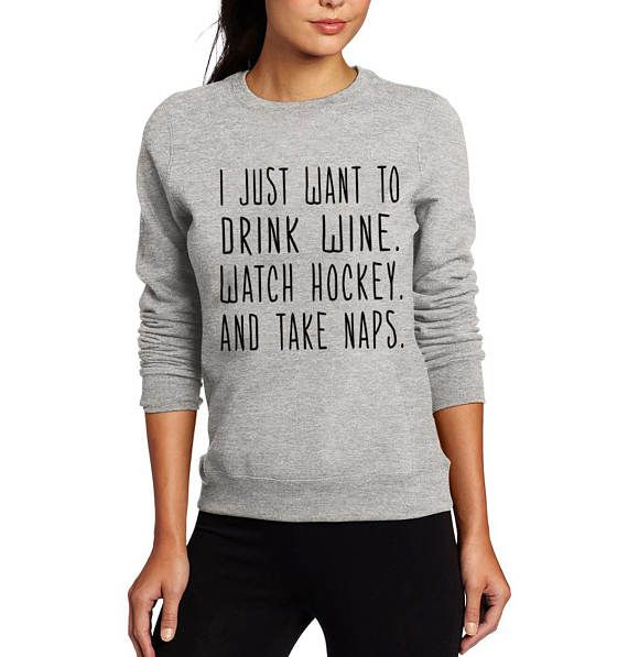 I Just Want To Drink Wine. Watch Hockey And Take Naps / Lady Fashion / Women's Clothing / Tumblr Sweatshirt / Crewneck / Unisex Size / WN17