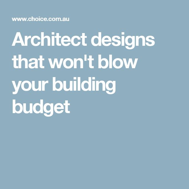 Architect designs that won't blow your building budget