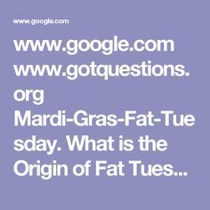 www.gotquestions.org  Mardi-Gras-Fat-Tuesday. What is the Origin of Fat Tuesday?