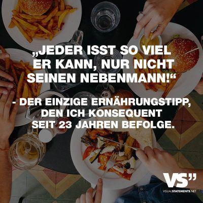 """Visual Statements®️ """"Jeder isst so viel er kann, nur nicht seinen Nebenmann!"""" – der einzige Ernährungstipp, den ich konsequent seit 23 Jahren befolge. Sprüche / Zitate / Quotes / Essen/ lecker / lustig / schön / Burger / Pizza / Salat / healthy"""