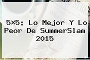 http://tecnoautos.com/wp-content/uploads/imagenes/tendencias/thumbs/5x5-lo-mejor-y-lo-peor-de-summerslam-2015.jpg SummerSlam 2015. 5×5: Lo mejor y lo peor de SummerSlam 2015, Enlaces, Imágenes, Videos y Tweets - http://tecnoautos.com/actualidad/summerslam-2015-5x5-lo-mejor-y-lo-peor-de-summerslam-2015/