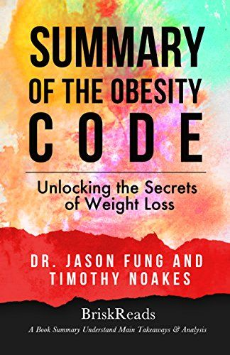 Summary: The Obesity Code: Unlocking the Secrets of Weight Loss by Dr. Jason Fung and Timothy Noakes: Understand Main Takeaways and Analysis (Summary Takeaways  Low Carb Insulin Resistance Vegan Diet) Reviews