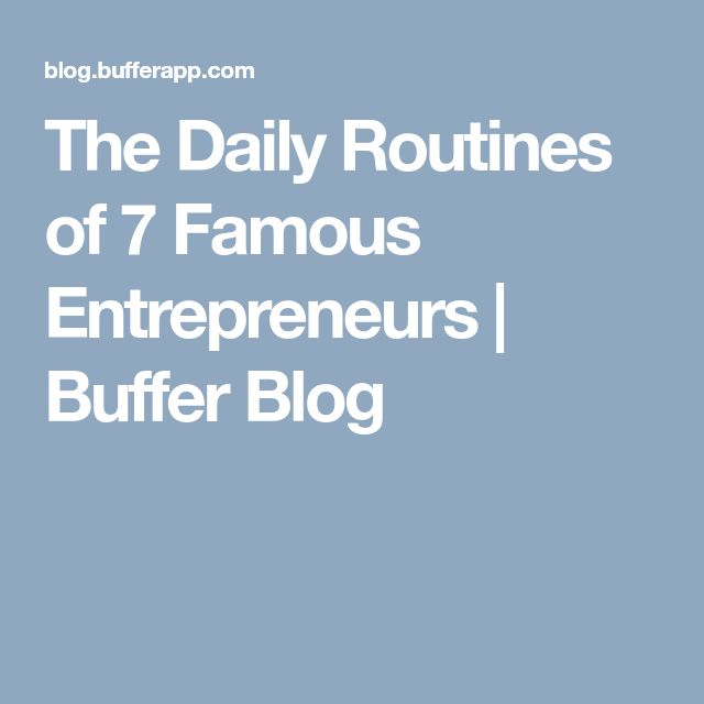 The Daily Routines of 7 Famous Entrepreneurs | Buffer Blog