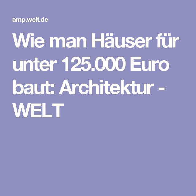 Wie man Häuser für unter 125.000 Euro baut: Architektur - WELT
