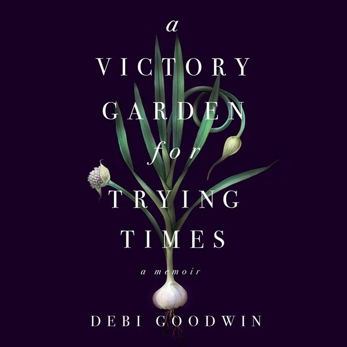 2019 A Victory Garden For Trying Times Audiobook By Debi Goodwin Dreamscape Media Llc In 2020 Victory Garden Audio Books Audiobooks