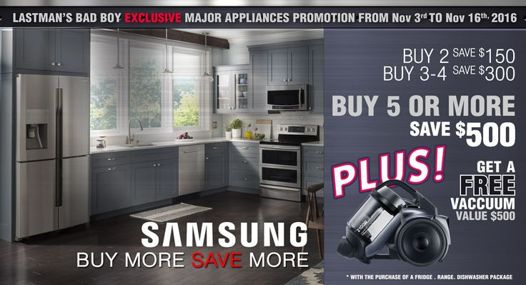 Buy More, Save More with Samsung Appliances and Lastman's Bad Boy. Plus, get a free Vacuum with purchase!