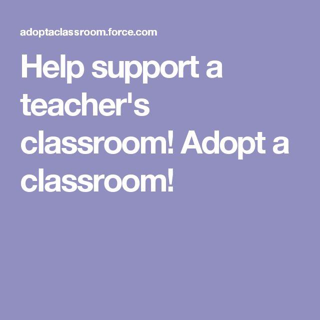 Help support a teacher's classroom! Adopt a classroom!