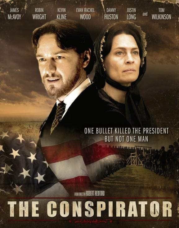 The Conspirator (2010) A gripping historical drama that follows the efforts of young lawyer Frederick Aiken as he reluctantly defends Mary Surratt, a Confederate sympathizer accused of conspiring to assassinate President Abraham Lincoln.  Robin Wright, James McAvoy, Tom Wilkinson...TS bio
