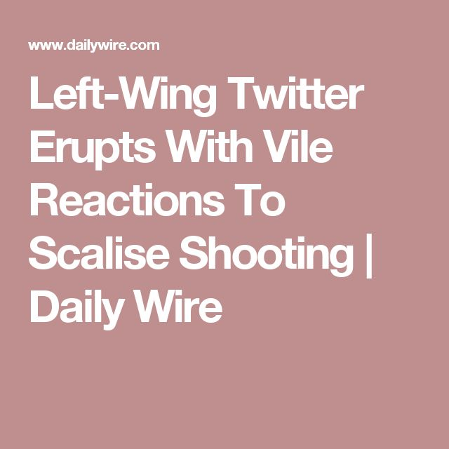 Left-Wing Twitter Erupts With Vile Reactions To Scalise Shooting | Daily Wire