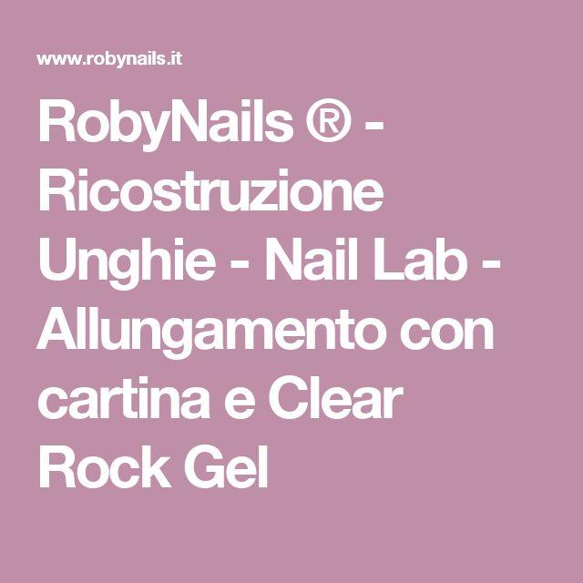 RobyNails ® - Ricostruzione Unghie - Nail Lab - Allungamento con cartina e Clear Rock Gel