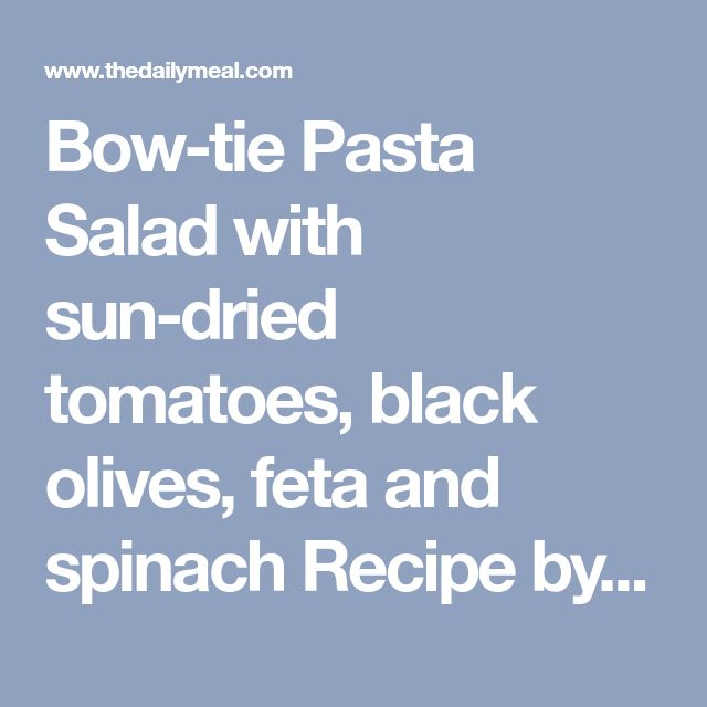 Bow-tie Pasta Salad with sun-dried tomatoes, black olives, feta and spinach Recipe by Emily_Wilson