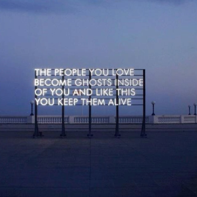The people you love become ghosts inside of you and like this you keep them alive. - Lucia Capella to Leland Atley