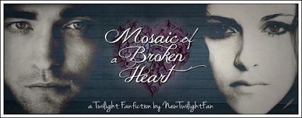 TWILIGHT FANFICTION REC'S  BLOG: Mosaic of a Broken Heart  (WIP)