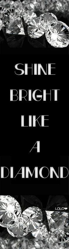 Shine Bright Like a Diamond | LOLO❤︎