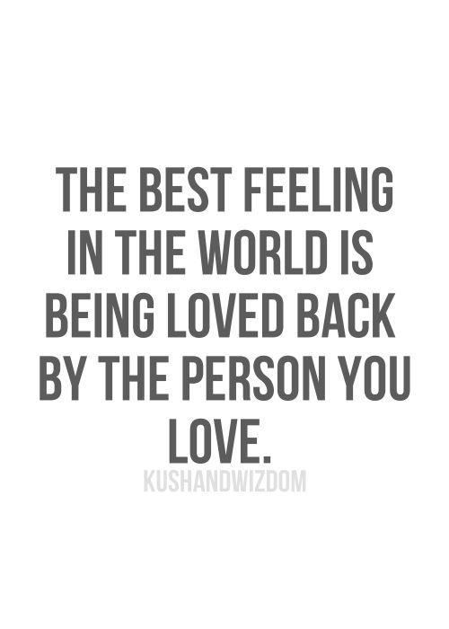 The Best Feeling In The World Is Being Loved Back By The Person You Stunning Quotes To Say I Love You
