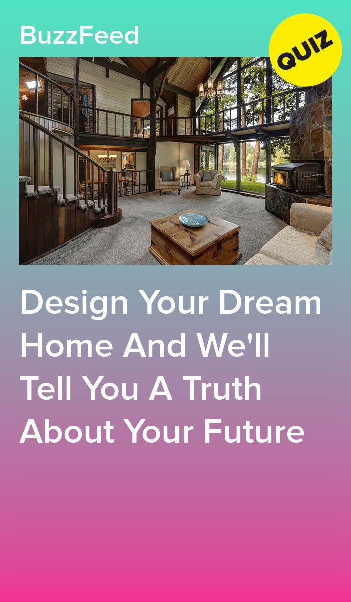 Design Your Dream Home And We Ll Tell You A Truth About Your Future Design Your Dream House Quizzes For Fun House Quiz