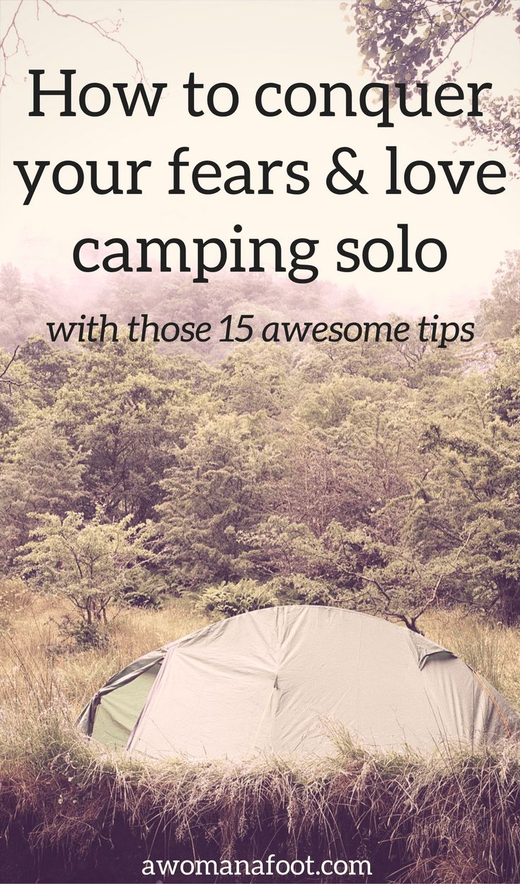 Conquer Your Fears and Love Camping Solo with those 15 awesome tips! awomanafoot.com