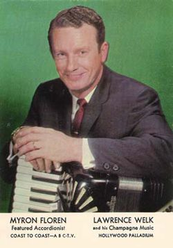 Myron Floren (1919 - 2005) Was an American musician best known as the accordionist on The Lawrence Welk Show between 1950 and 1982. Myron Floren came to prominence primarily from his regular appearances on the weekly Lawrence Welk Show, where Lawrence often referred to him as the happy Norwegian. Born in Roslyn, SD