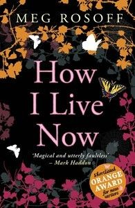 How I Live Now by Meg Rosoff. Fifteen-year-old New Yorker Daisy thinks she knows all about love.  Her mother died giving birth to her, and now her dad has sent her away for the summer, to live in the English countryside with cousins she's never even met.  There she'll discover what real love is: something violent, mysterious and wonderful. There her world will be turned upside down and a perfect summer will explode into a million bewildering pieces.