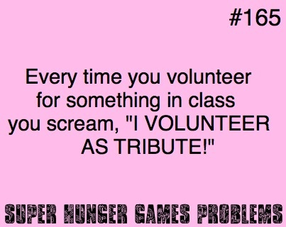 SO happening the next time the teacher awkwardly looks for volunteers.Hunger Games Problems, Hunger Games 3, Hunger Games3, The Hunger Games, Games Thy, Hungergames, Games Trilogy, Games Series