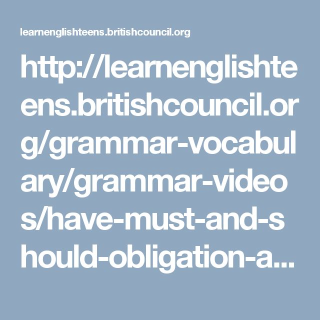 http://learnenglishteens.britishcouncil.org/grammar-vocabulary/grammar-videos/have-must-and-should-obligation-and-advice?utm_source=facebook&utm_medium=social&utm_campaign=bc-learnenglishteens