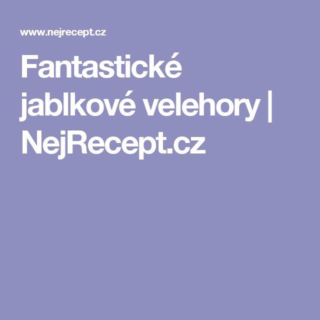 Fantastické jablkové velehory   NejRecept.cz