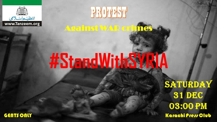 Assalam Alaikum,  #StandwithSYRIA  #Protest (Muzahira) against #WAR crimes in #Syria @ PRESS CLUB on Saturday 31 December at 03:00 pm.  Ghairat e Eemani ke jazbe ke saath shirkat farmayen.   JazakaAllah. #31Dec3PM_ProtestByTI Kindly spread the word by sharing In other groups to join protest by sharing the link: https://www.facebook.com/events/135352960292160/