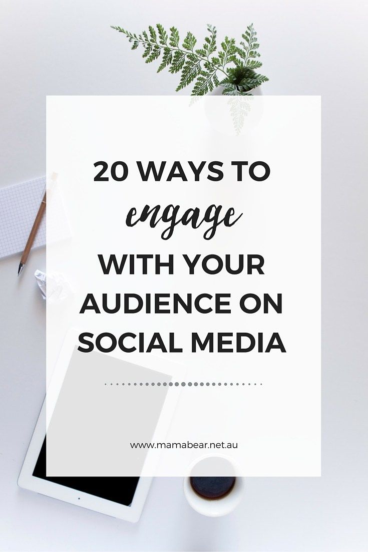 20 Ways to Engage With Your Audience on Social Media - Mama Bear Communications