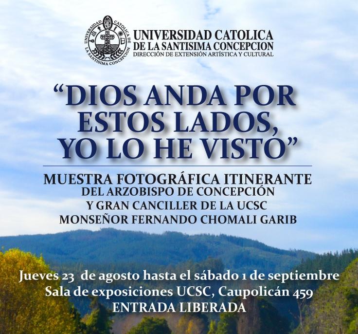"""EXPOSICIÓN FOTOGRÁFICA: """"DIOS ANDA POR ESTOS LADOS, YO LO HE VISTO"""". ENTRADA LIBERADA. ABIERTO AL PÚBLICO HASTA EL DOMINGO 2 DE SEPTIEMBRE. SALA DE EXPOSICIONES UCSC, CAUPOLICÁN 459."""