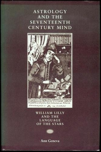 Astrology and the Seventeenth Century Mind: William Lilly and the Language of the Stars (Social and Cultural Values in Early Modern Europe) by Ann Geneva, http://www.amazon.com/dp/0719041546/ref=cm_sw_r_pi_dp_Twtgrb1742EF8
