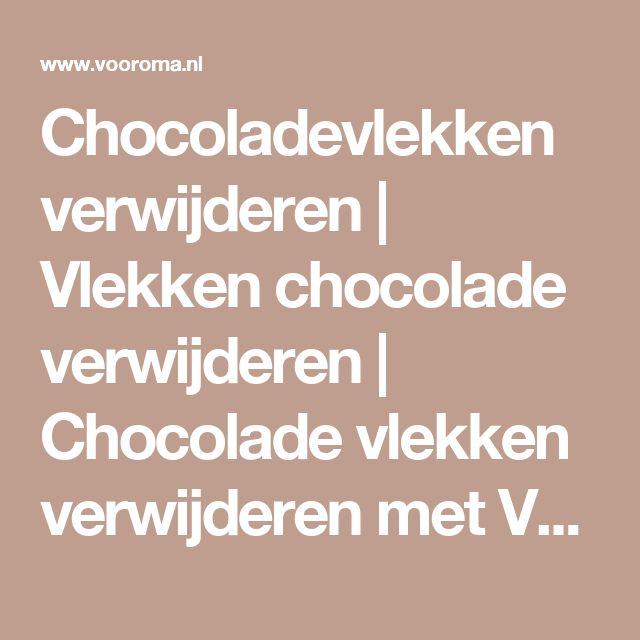 Chocoladevlekken verwijderen | Vlekken chocolade verwijderen | Chocolade vlekken verwijderen met VoorOma.nl