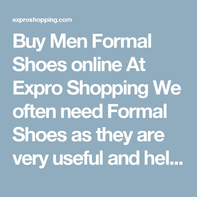Buy Men Formal Shoes online At Expro Shopping  We often need Formal Shoes as they are very useful and helpful today. Expro Shopping brings to you a diverse collection ofFormal Shoes at one place at best price.    Shop Online for All Types of Men Formal Shoes  You will come across best price Men Formal Shoes, Best deals of all types Formal Shoes for Men with cash on delivery and fast shipment options.    Keywords for best search – Men Formal Shoes  The ideal keywords to search these…
